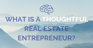 What a thoughtful real estate entrepreneur means