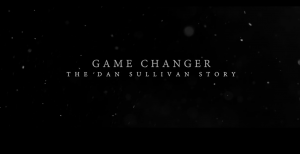 Game Changer, The Dan Sullivan Story