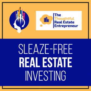 Sleaze Free Real Estate Investing Podcast The Thoughtful Real Estate Entrepreneur